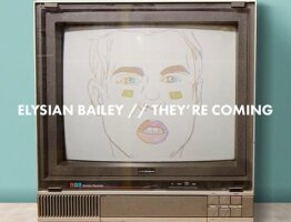 Elysian Bailey - They're Coming