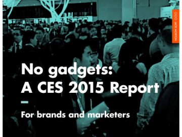 No gadgets: A CES 2015 report for brands and marketers